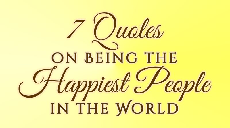 7 Quotes on Being the Happiest People in the World