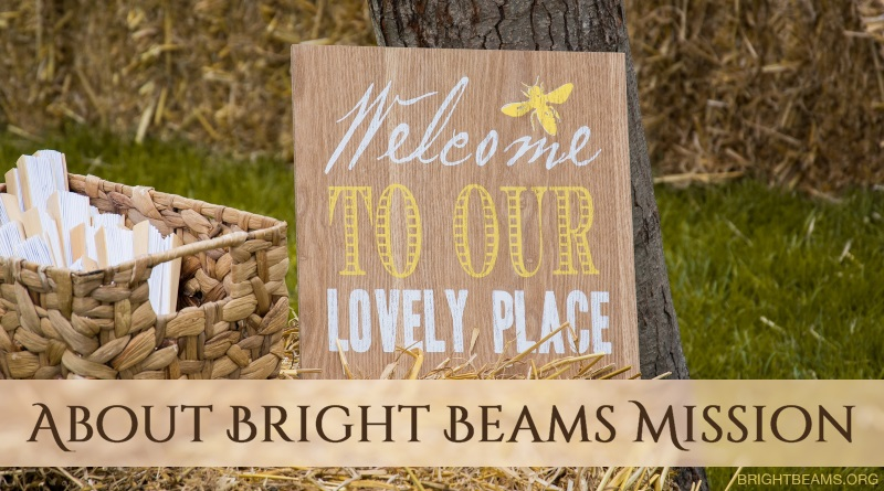 About Bright Beams Mission - a sign reading Welcome to Our Lovely Place
