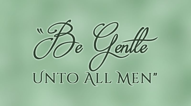 Be Gentle Unto All Men