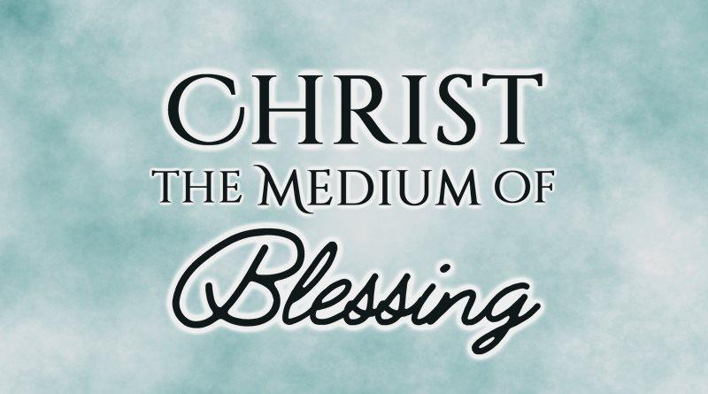Christ the Medium of Blessing