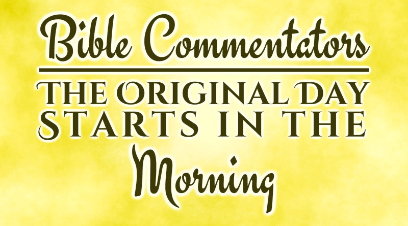 Bible Commentators - The Original Day Starts in the Morning