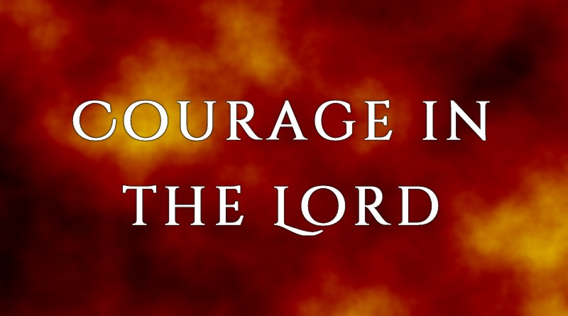 Courage in the Lord