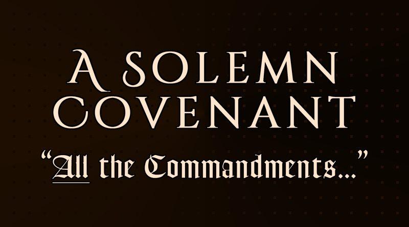 A Solemn Covenant: All the Commandments