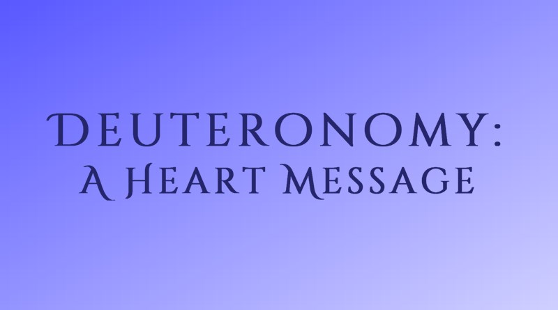 Deuteronomy: A Heart Message