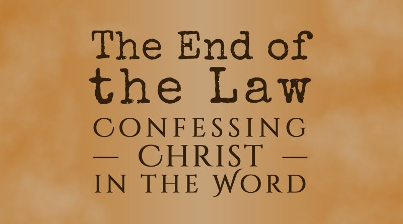 The End of the Law: Confessing Christ in the Word