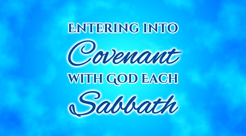 Entering into Covenant with GOD Each Sabbath