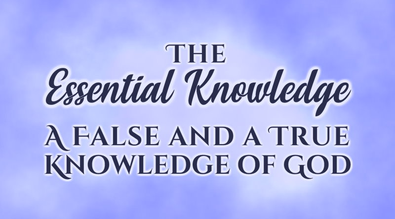 The Essential Knowledge: A False and a True Knowledge of God