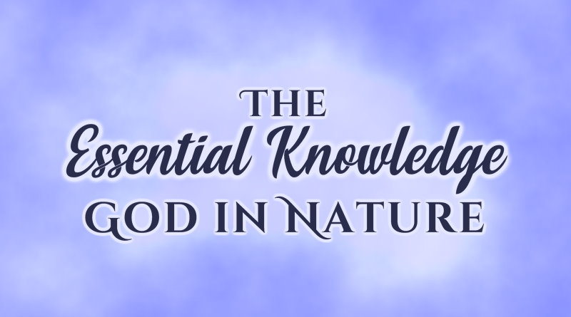 The Essential Knowledge: God in Nature