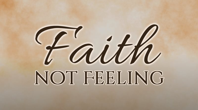 Faith, Not Feeling