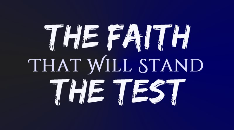 The Faith That Will Stand the Test