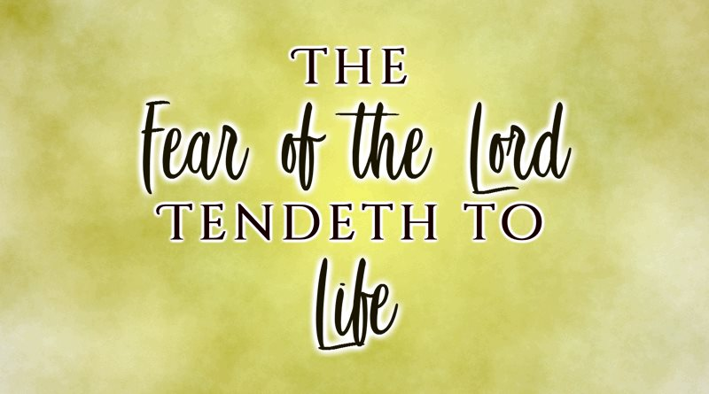 The Fear of the Lord Tendeth to Life