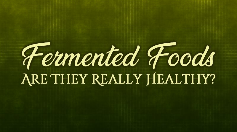Fermented Foods: Are They Really Healthy?