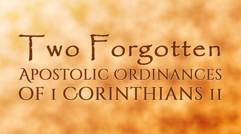 Two Forgotten Apostolic Ordinances of 1 Corinthians 11