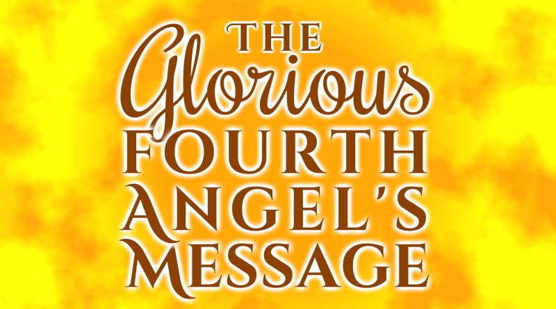 The Glorious Fourth Angel's Message