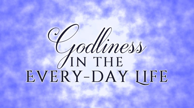 Godliness in the Every-day Life