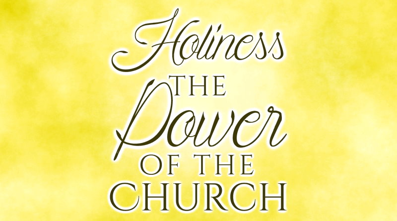 Holiness the Power of the Church