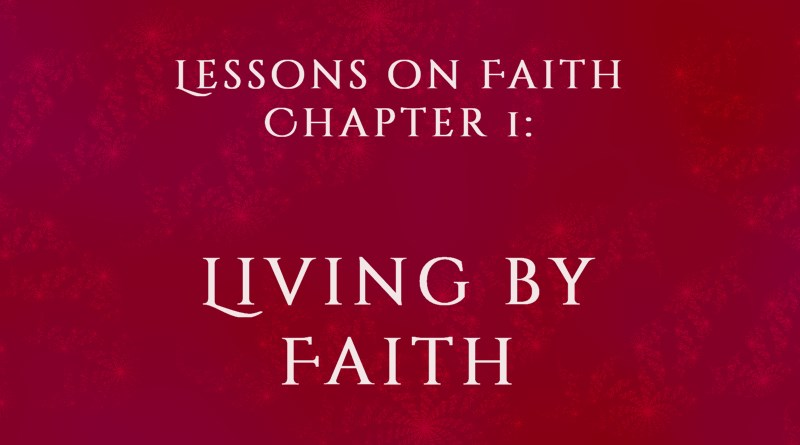 Lessons on Faith, Chapter 1: Living By Faith