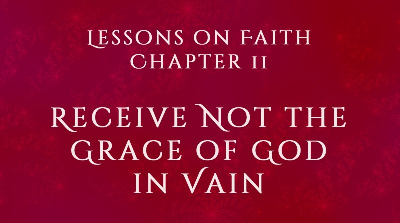 Lessons on Faith, Chapter 11: Receive Not the Grace of God in Vain