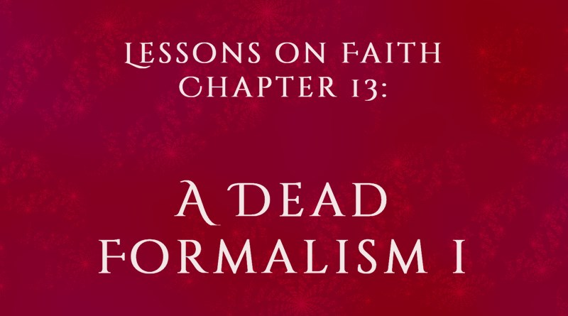 Lessons on Faith, Chapter 13: A Dead Formalism, Part 1