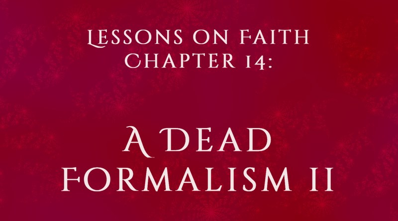 Lessons on Faith, Chapter 14: A Dead Formalism, Part 2