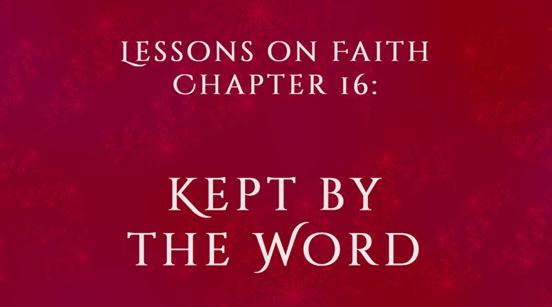 Lessons on Faith, Chapter 16: Kept by the Word