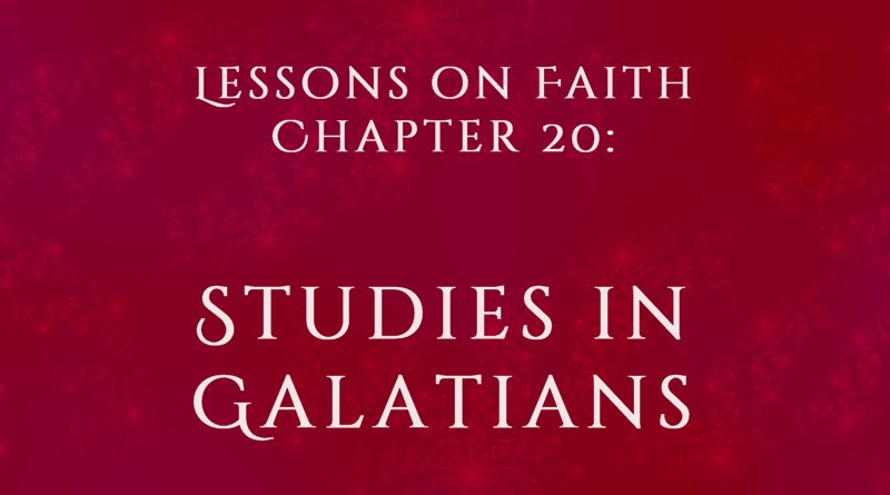 Lessons on Faith, Chapter 20: Studies in Galatians