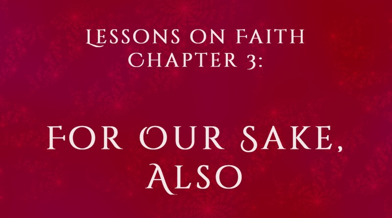 Lessons on Faith, Chapter 3: For Our Sake Also