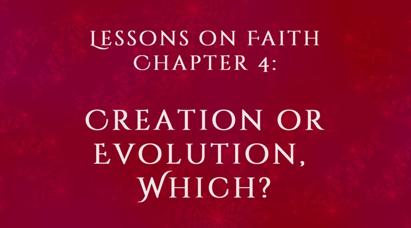 Lessons on Faith, Chapter 4: Creation or Evolution, Which?