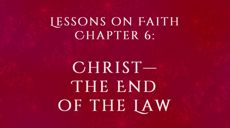 Lessons on Faith, Chapter 6: Christ—The End of the Law