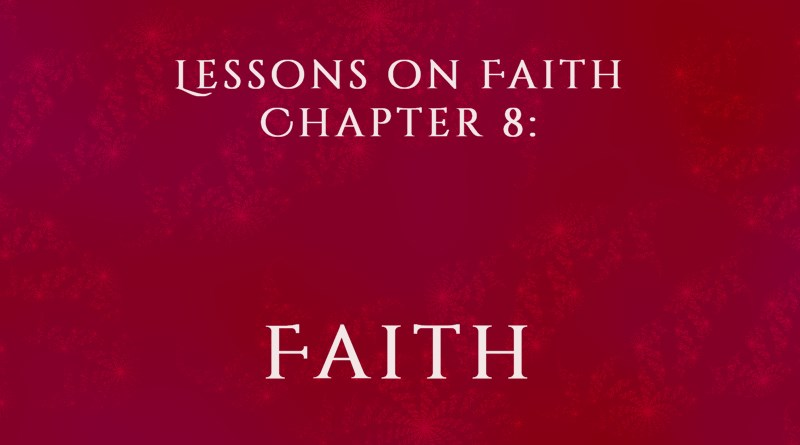 Lessons on Faith, Chapter 8: Faith