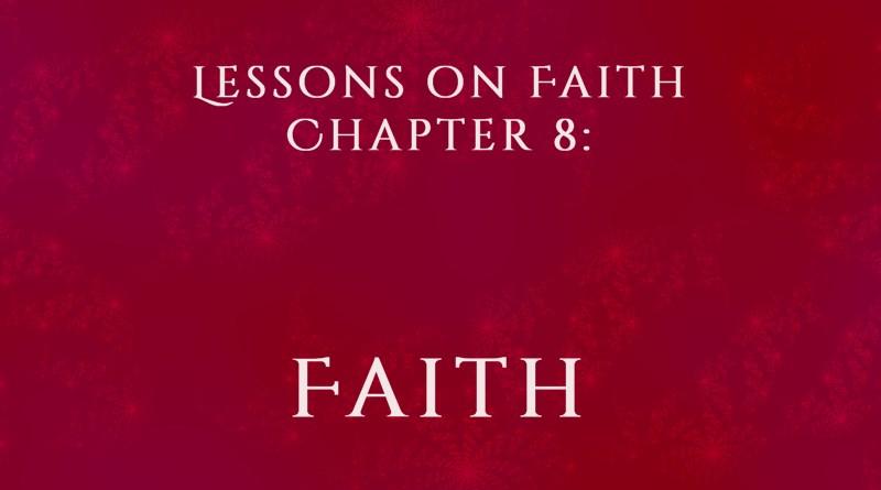 Lessons on Faith, Chapter 8: Faith