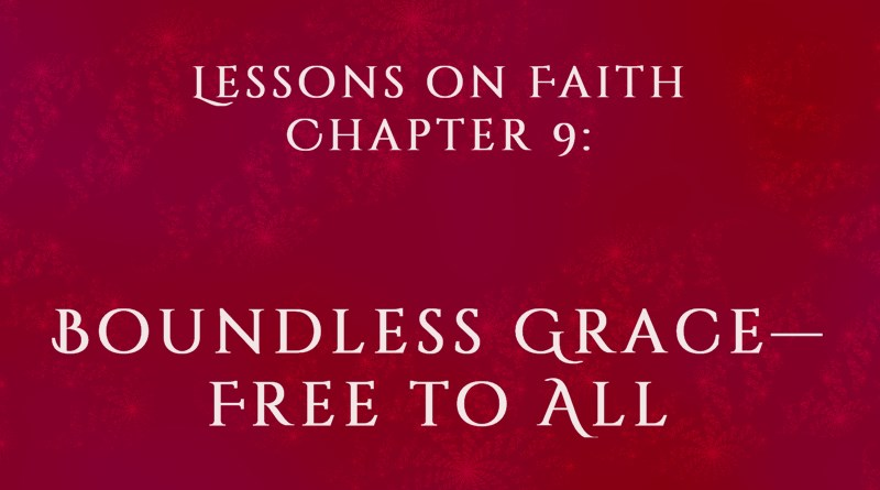 Lessons on Faith, Chapter 9: Boundless Grace—Free to All