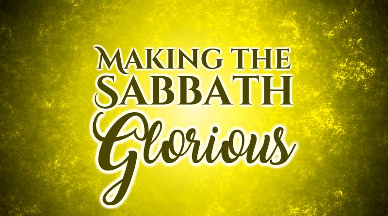 Making the Sabbath Glorious