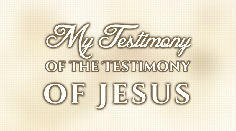My Testimony of the Testimony of Jesus