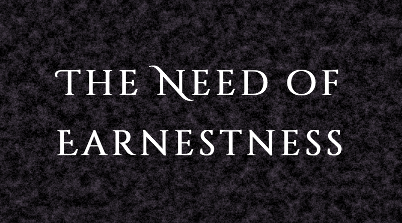 The Need of Earnestness