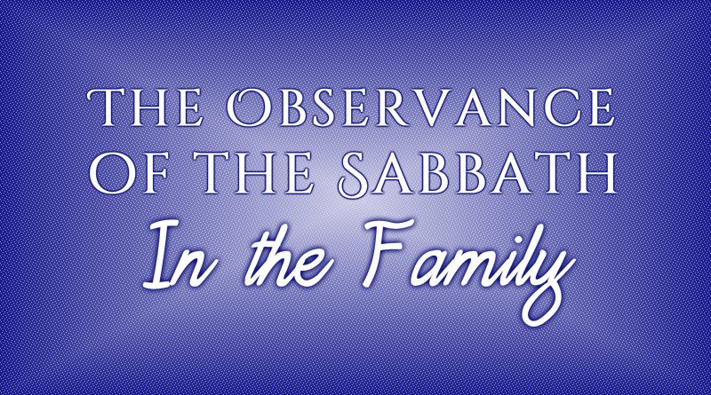 The Observance of the Sabbath: In the Family