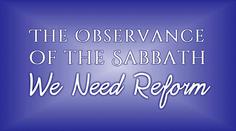 The Observance of the Sabbath: We Need Reform