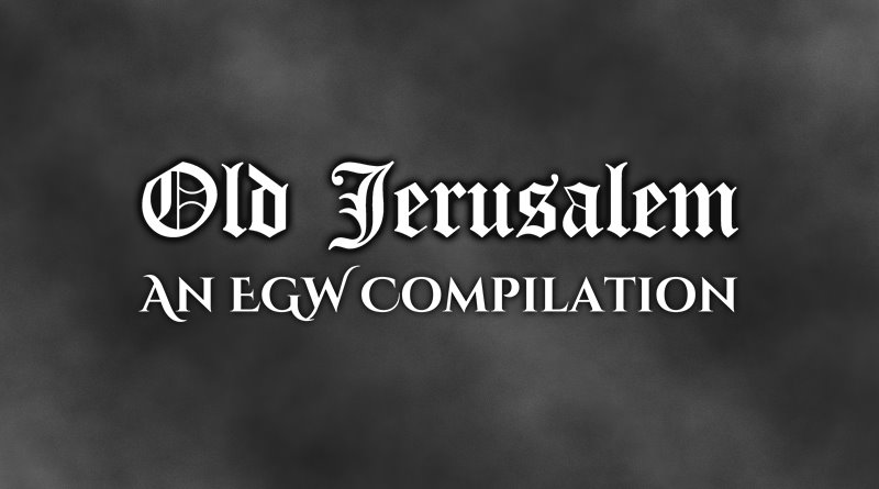 Old Jerusalem: An EGW Compilation