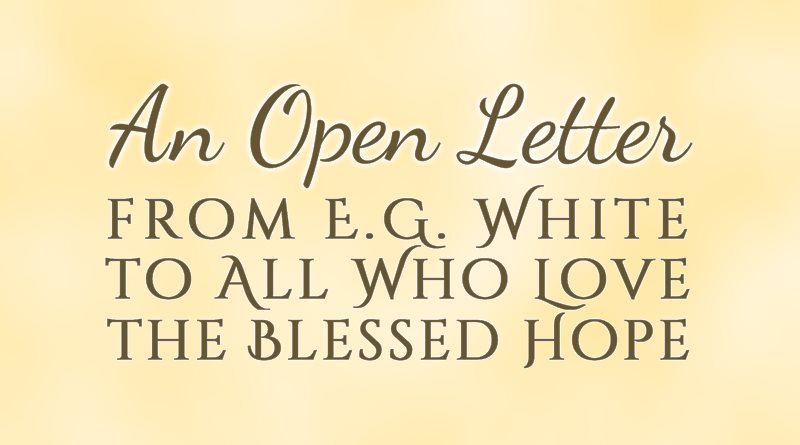 An Open Letter from E.G. White to All Who Love the Blessed Hope