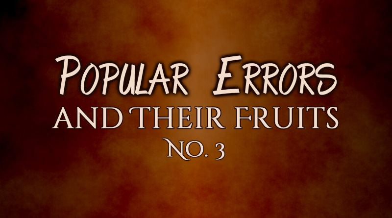 Popular Errors and Their Fruits, No. 3