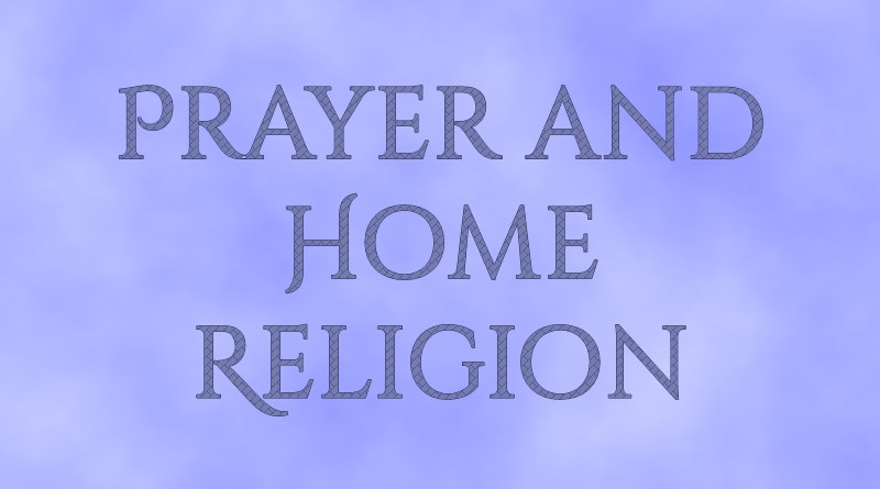 Prayer and Home Religion
