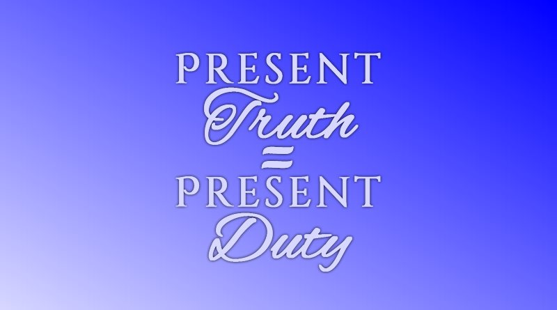 Present Truth Equals Present Duty