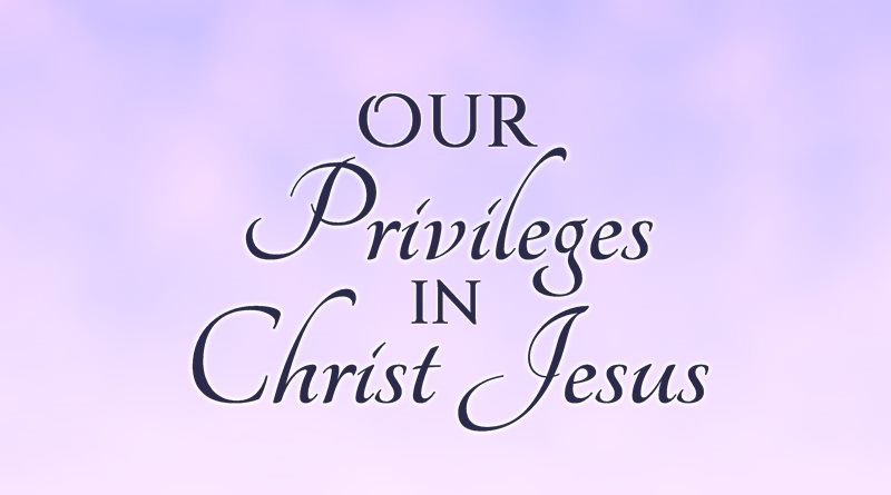 Our Privileges in Christ Jesus
