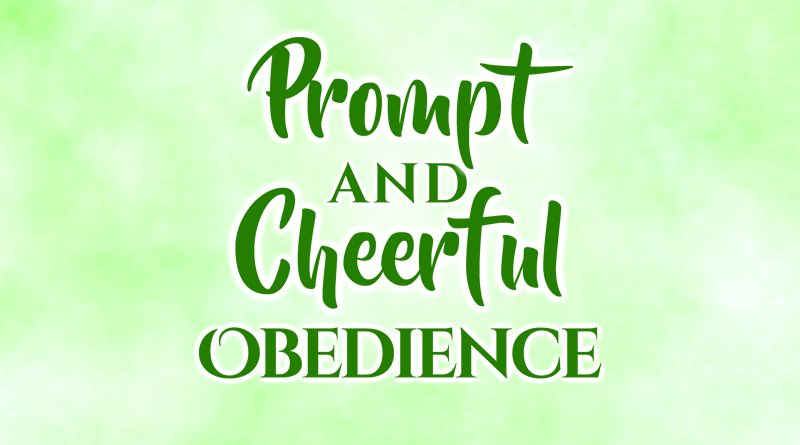 Prompt and Cheerful Obedience