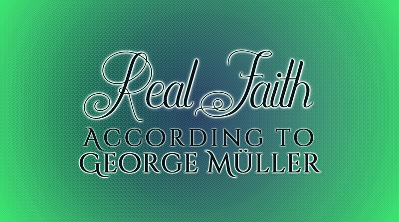 Real Faith According to George Müller
