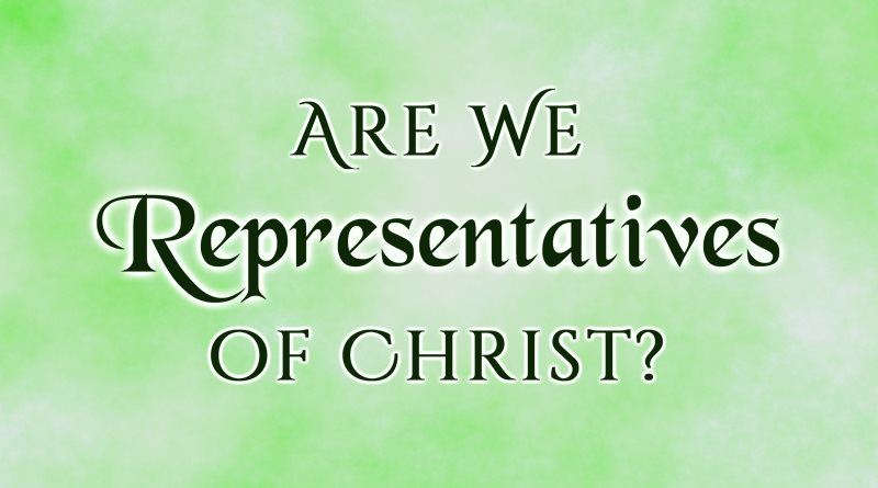 Are We Representatives of Christ?