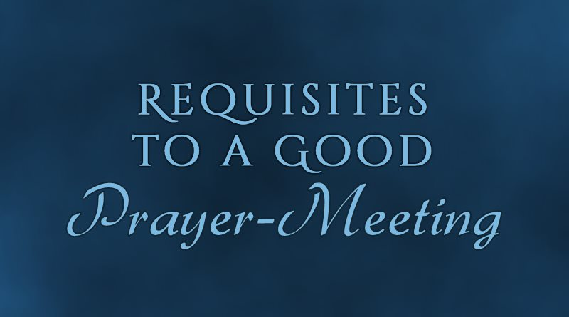 Requisites to a Good Prayer-Meeting