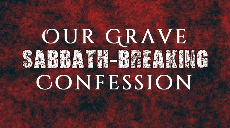 Our Grave Sabbath-Breaking Confession