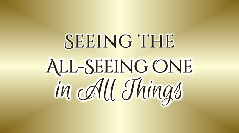 Seeing the All-Seeing One in All Things