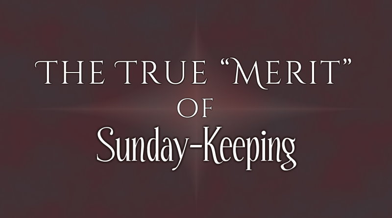 The True 'Merit' of Sunday-Keeping